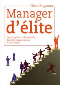 Dino Ragazzo - Manager d'élite - Gestalt guide du leadership dans les organisations du XXIe siècle.