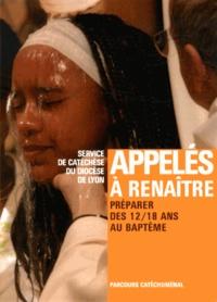 Appelés à renaître- Préparer des 12/18 ans au baptême -  Diocèse de Lyon |