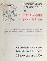 Diocèse de Nancy - Consécration épiscopale de S. E. Mgr Jean Streiff, évêque élu de Nevers - Cathédrale de Nancy : présentation de la Très Sainte Vierge, 21 novembre 1966.