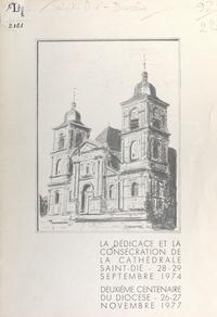 Diocèse de Saint-Dié et Roger Valance - La dédicace et la consécration de la cathédrale Saint-Dié, 28-29 septembre 1974 - Deuxième centenaire du diocèse, 26-27 novembre 1977.