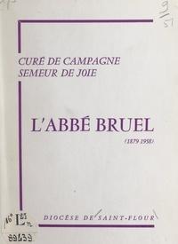 Diocèse de Saint-Flour (Cantal et  Collectif - L'abbé Bruel, 1879-1958, curé de campagne, semeur de joie.