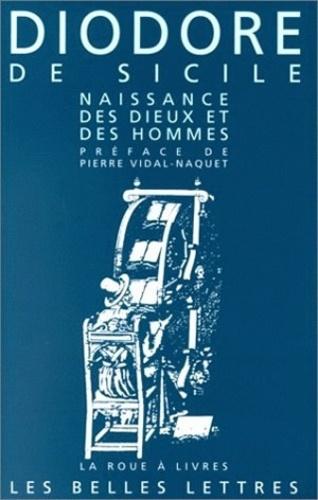 Diodore de Sicile - Bibliothèque historique - Livres I et II, Naissance des dieux et des hommes.