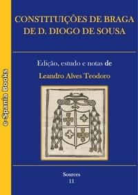 Diogo de Sousa et Leandro Teodoro Alves - Constituições de Braga de D. Diogo de Sousa - Edição, estudo e notas.