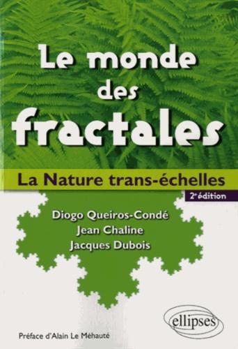 Diogo Queiros-Condé et Jean Chaline - Le monde des fractales - La nature trans-échelles.