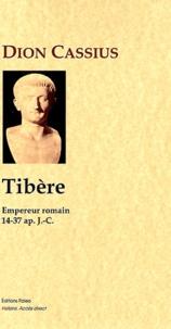 Dion Cassius - Histoire romaine - Livres LI à LVIII, Tibère, empereur romain (14-37).