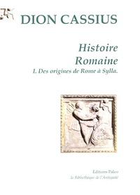 Dion Cassius - Histoire Romaine - Tome 1, Des origines de Rome à Sylla.