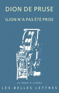 """Dion de Pruse - Ilion n'a pas été prise - Discours """"troyen"""" 11."""