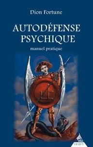 Dion Fortune - Autodéfense psychique - Manuel pratique.