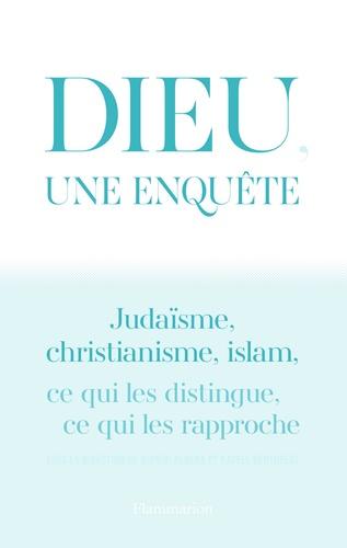 Dieu, une enquête. Judaïsme, christianisme, islam : ce qui les distingue, ce qui les rapproche