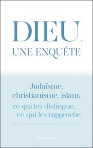 Dionigi Albera et Katell Berthelot - Dieu, une enquête - Judaïsme, christianisme, islam : ce qui les distingue, ce qui les rapproche.