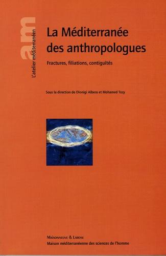 Dionigi Albera et Mohamed Tozy - La Méditerranée des anthropologues - Fractures, filiations, contiguïtés.