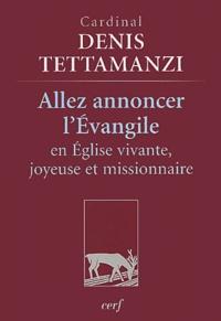 Dionigi Tettamanzi - Allez annoncer l'Evangile en Eglise vivante, joyeuse et missionnaire.
