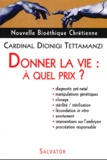 Dionigi Tettamanzi - Donner la vie : à quel prix ?.