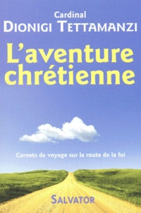 Dionigi Tettamanzi - L'aventure chrétienne - Carnets de voyage sur la route de la foi.