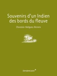 Dionisio Melgara Brown - Souvenirs d'un Indien des bords du fleuve.