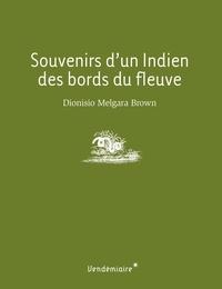 Dionisio Melgara Brown et Philippe Cujo - Souvenirs d'un Indien des bords du fleuve.
