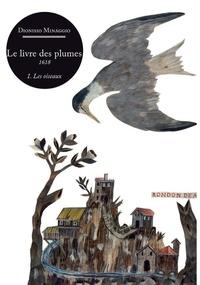 Dionisio Minaggio - Le livre des plumes - Tome 1, Les oiseaux.