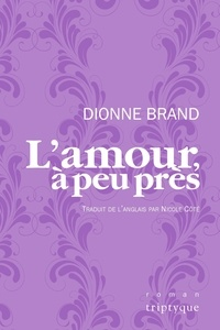 Dionne Brand et Nicole Côté - L'amour, à peu près.