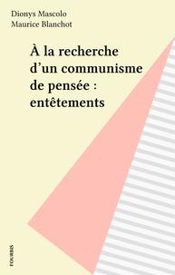 Dionys Mascolo et Maurice Blanchot - À la recherche d'un communisme de pensée : entêtements.