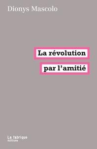 Livres audio anglais texte téléchargement gratuit La révolution par l'amitié par Dionys Mascolo en francais 9782358721806