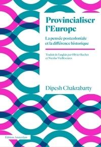 Dipesh Chakrabarty - Provincialiser l'Europe - La pensée postcoloniale et la différence historique.