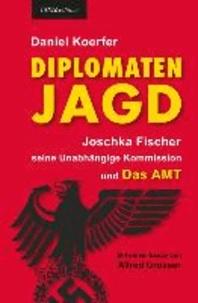 Diplomatenjagd - Joschka Fischer, seine Unabhängige Kommission und Das AMT.