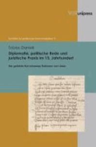 Diplomatie, politische Rede und juristische Praxis im 15. Jahrhundert - Der gelehrte Rat Johannes Hofmann von Lieser.
