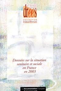 Dir.Recher.Etud.Eval.Stat - Données sur la situation sanitaire et sociale en France en 2003.