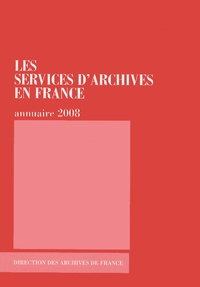 Direction Archives de France - Les services d'archives en France - Annuaire 2008.