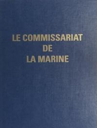 Direction centrale du Commissa et Jean-Charles Lefebvre - Le Commissariat de la Marine - Ce livre est l'œuvre collective des personnels, militaires et civils, du Commissariat de la Marine.