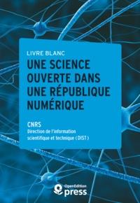 Direction de l'Information Sci Cnrs - Livre blanc — Une Science ouverte dans une République numérique.
