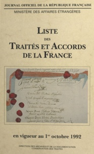 Direction des archives et de l et  Ministère des affaires étrangè - Liste des traités et accords de la France en vigueur au 1er octobre 1992.