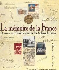 Direction des archives et  Ministère de la Culture et de - La mémoire de la France : quarante ans d'enrichissements des Archives de France.