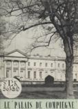 Direction des musées et Max Terrier - Le Palais de Compiègne - Historique, les appartements et leur mobilier.
