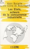 Direction générale de l'indust et Alain Bucaille - Les États, acteurs de la concurrence industrielle - Rapport de la Direction générale de l'industrie sur les aides des États à leurs industries.