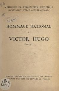 Direction générale des arts et et  Société des gens de lettres de - Hommage national à Victor Hugo, 1802-1952.