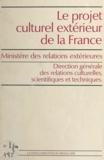 Direction générale des relatio et  Ministère des relations extéri - Le projet culturel extérieur de la France.