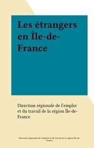 Direction régionale de l'emplo - Les étrangers en Île-de-France.