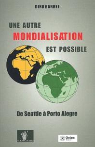 Dirk Barrez - Une autre mondialisation est possible - De Seattle à Porto Alegre.