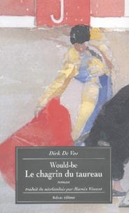 Dirk De Vos - Would-be : Le chagrin du taureau.