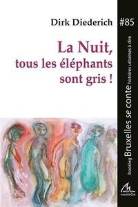 Dirk Diederich - La nuit, tous les éléphants sont gris !.