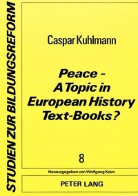 Dirk Heinrichs - Peace - A Topic in European History Text-Books? - With contributions by- Françoise Dingremont (France), Peter Martig (Switzerland), Martin Rooney (England), Felicja Slawatycka (Poland)- Translated by Martin Rooney.