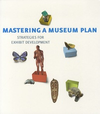 Mastering a Museum Plan : Strategies for Exhibit Development.pdf