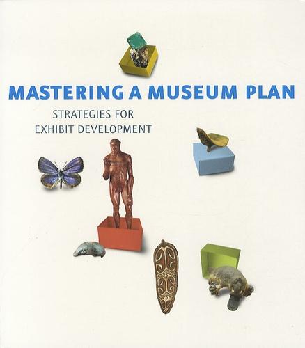 Dirk Houtgraaf - Mastering a Museum Plan : Strategies for Exhibit Development.