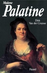Dirk Van der Cruysse - Madame Palatine.