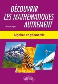 Découvrir les mathématiques autrement- Algèbre et géométrie - Dirk Verstegen pdf epub