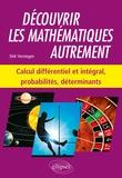 Dirk Verstegen - Découvrir les mathématiques autrement - Calcul différentiel et intégral, probabilités, déterminants.