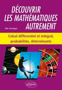 Découvrir les mathématiques autrement- Calcul différentiel et intégral, probabilités, déterminants - Dirk Verstegen pdf epub