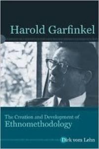 Dirk Vom Lehn - Harold Garfinkel - The Creation and Development of Ethnomethodology.