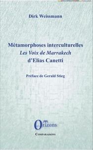 Dirk Weissmann - Métamorphoses interculturelles - Les voix de Marrakech d'Elias Canetti.